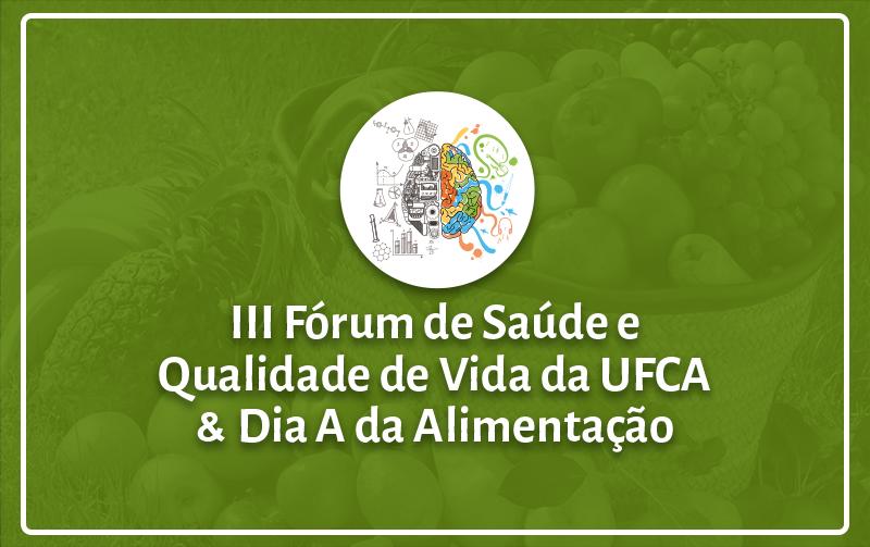 """Imagem com frutas ao fundo, cobertas por uma camada semitransparente esverdeada, com os dizeres """"terceiro fórum de saúde e Qualidade de Vida da UFCA e Dia A da Alimentação"""""""